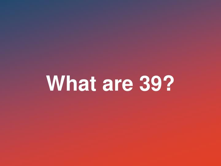 What are 39?