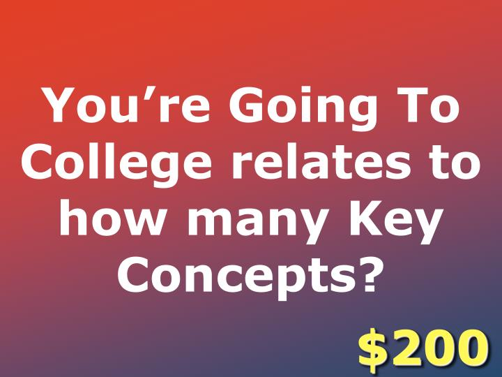 You're Going To College relates to how many Key Concepts?