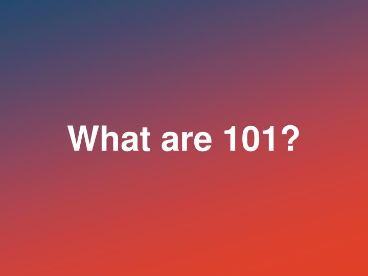 What are 101?