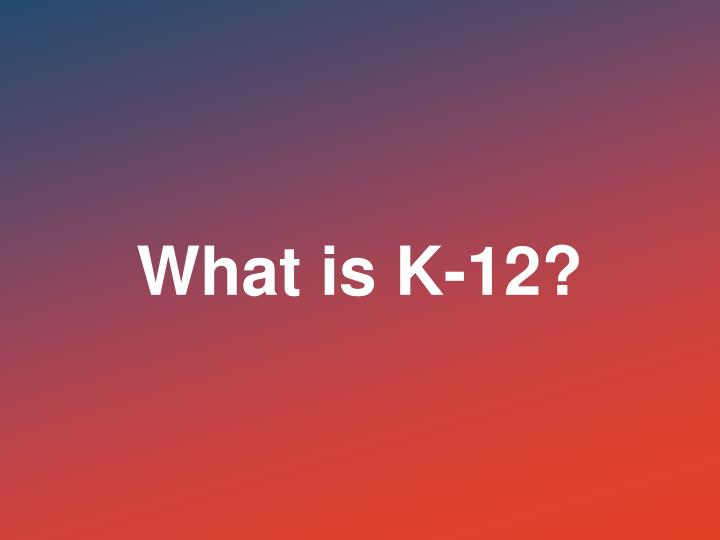 What is K-12
