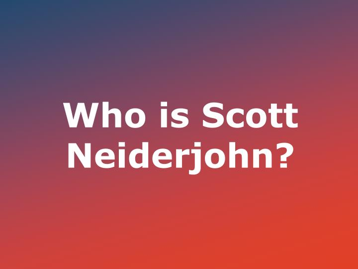 Who is Scott Neiderjohn?