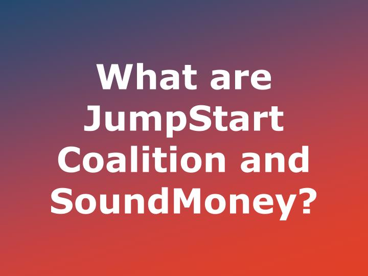 What are JumpStart Coalition and SoundMoney?