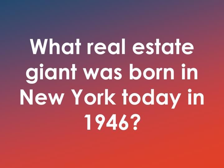 What real estate giant was born in New York today in 1946?