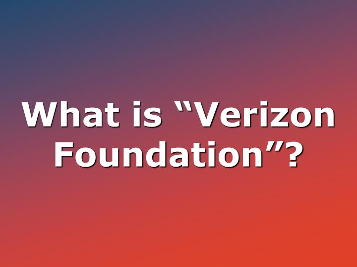 "What is ""Verizon Foundation""?"