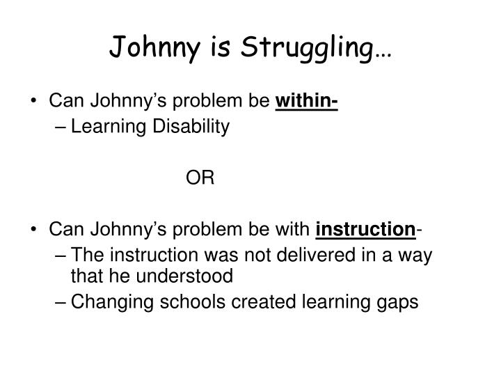 Johnny is Struggling…