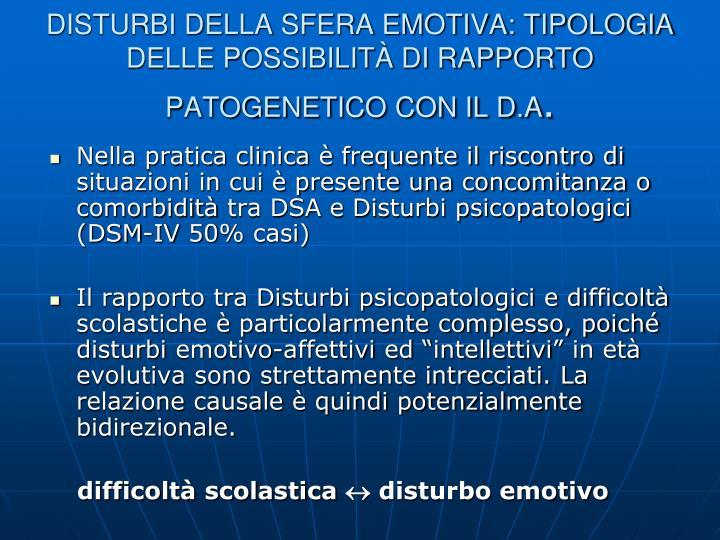 DISTURBI DELLA SFERA EMOTIVA: TIPOLOGIA DELLE POSSIBILITÀ DI RAPPORTO PATOGENETICO CON IL D.A