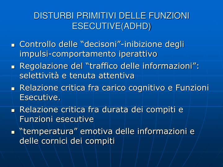 DISTURBI PRIMITIVI DELLE FUNZIONI ESECUTIVE(ADHD)