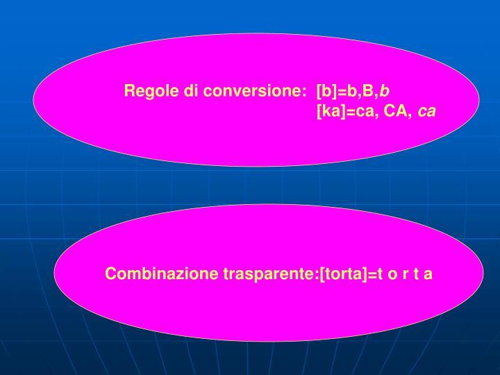 Regole di conversione:  [b]=b,B,