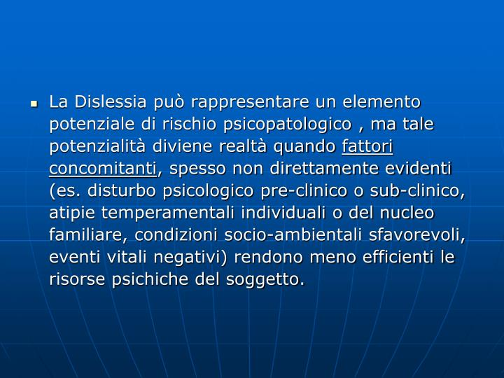 La Dislessia può rappresentare un elemento potenziale di rischio psicopatologico , ma tale potenzialità diviene realtà quando