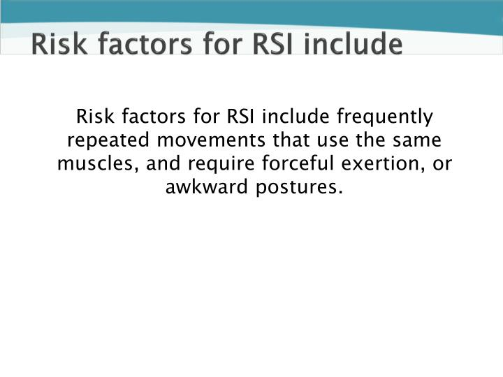 Risk factors for RSI include