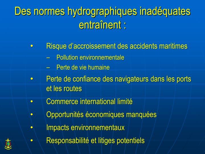 Des normes hydrographiques inadéquates entraînent :