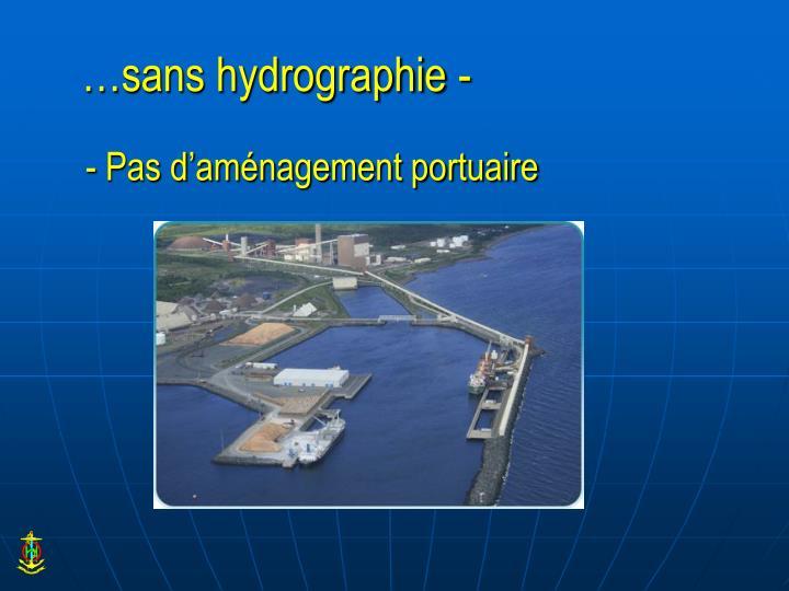 …sans hydrographie
