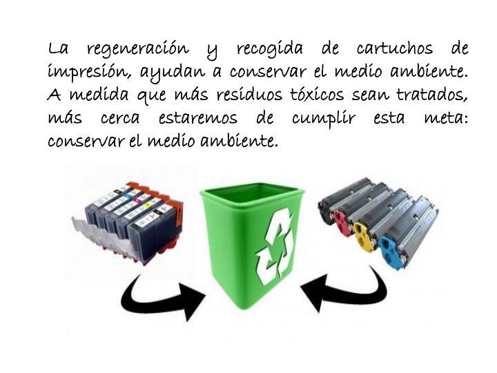La regeneración y recogida de cartuchos de impresión, ayudan a conservar el medio ambiente. A medida que más residuos tóxicos sean tratados, más cerca estaremos de cumplir esta meta: conservar el medio ambiente.