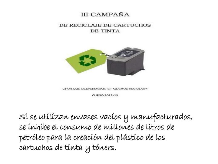 Si se utilizan envases vacíos y manufacturados, se inhibe el consumo de millones de litros de petróleo para la creación del plástico de los cartuchos de tinta y