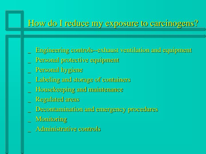 How do I reduce my exposure to carcinogens?