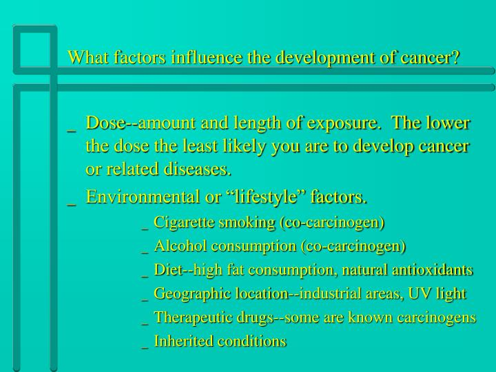 What factors influence the development of cancer?