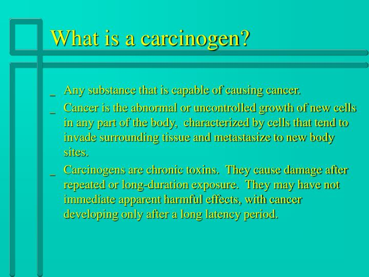 What is a carcinogen?