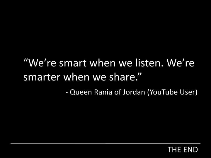 """We're smart when we listen. We're smarter when we share."""
