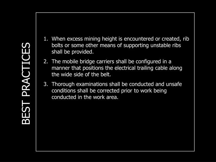 When excess mining height is encountered or created, rib bolts or some other means of supporting unstable ribs shall be provided.