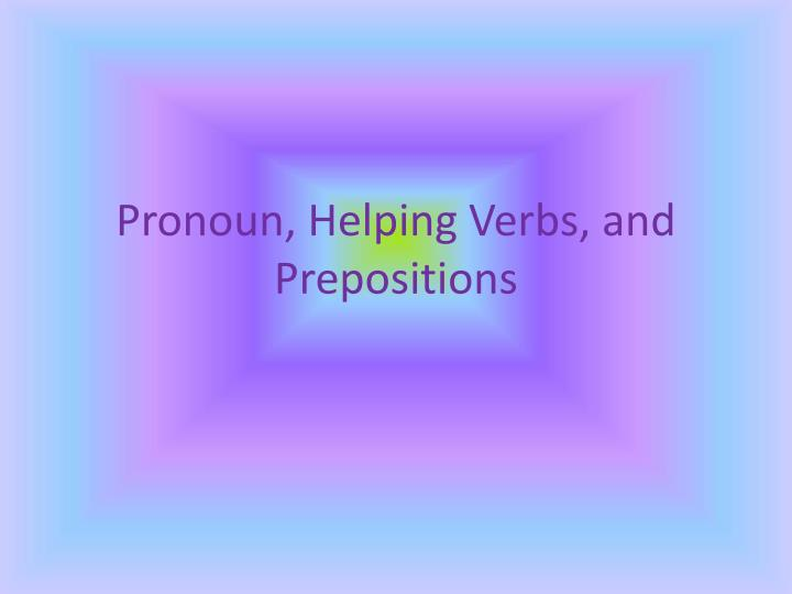 Pronoun helping verbs and prepositions