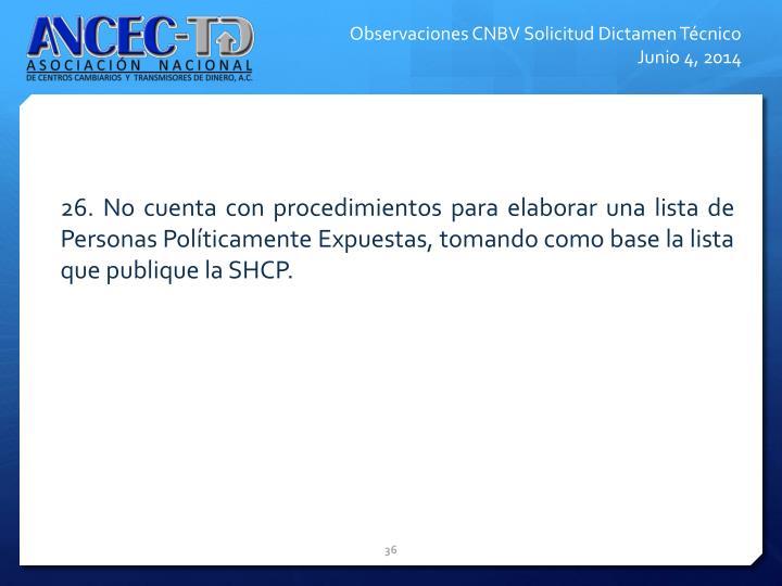 26. No cuenta con procedimientos para elaborar una lista de Personas Polticamente Expuestas, tomando como base la lista que publique la SHCP.