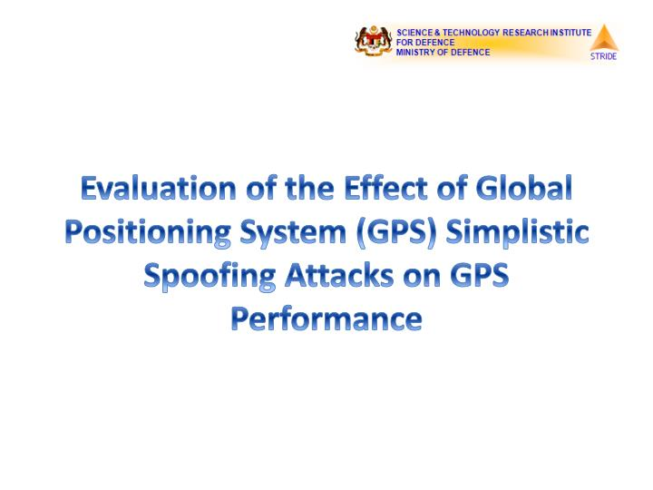 Evaluation of the Effect of Global Positioning System (GPS) Simplistic Spoofing Attacks on GPS Perfo...