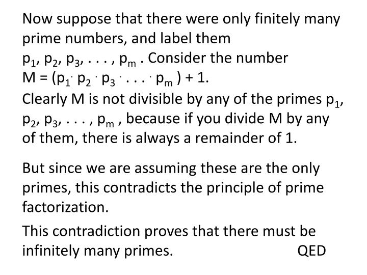 Now suppose that there were only finitely many prime numbers, and label them