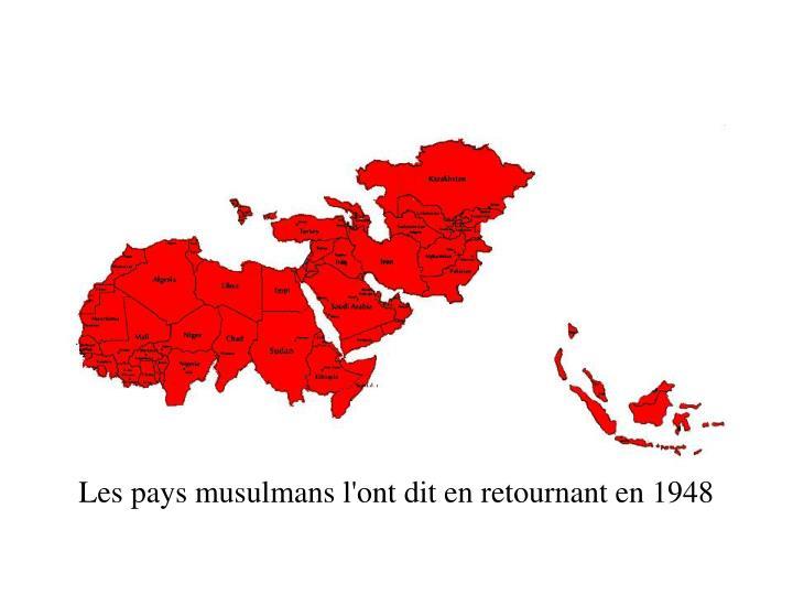 Les pays musulmans l'ont dit en retournant en 1948
