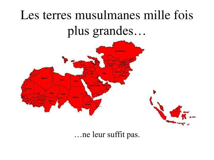 Les terres musulmanes mille fois plus grandes…