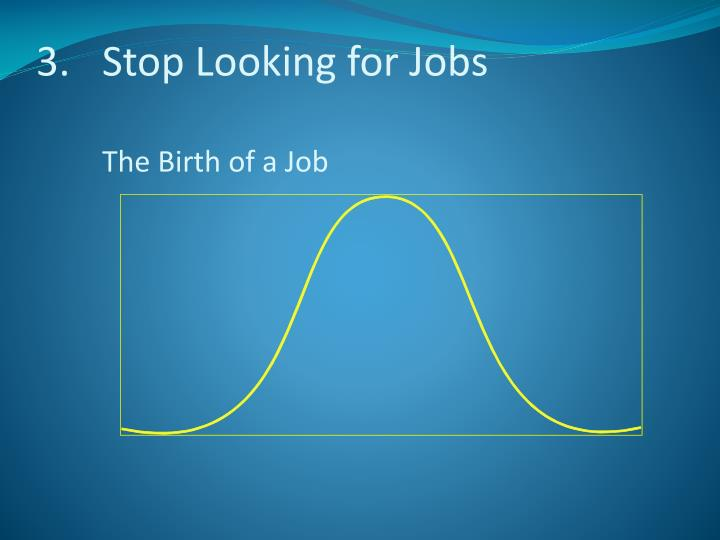 Stop Looking for Jobs