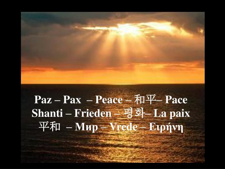 Paz – Pax  – Peace –