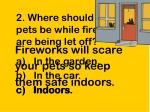 2 where should your pets be while fireworks are being let off