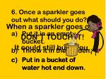 6 once a sparkler goes out what should you do