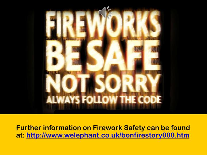 Further information on Firework Safety can be found at: