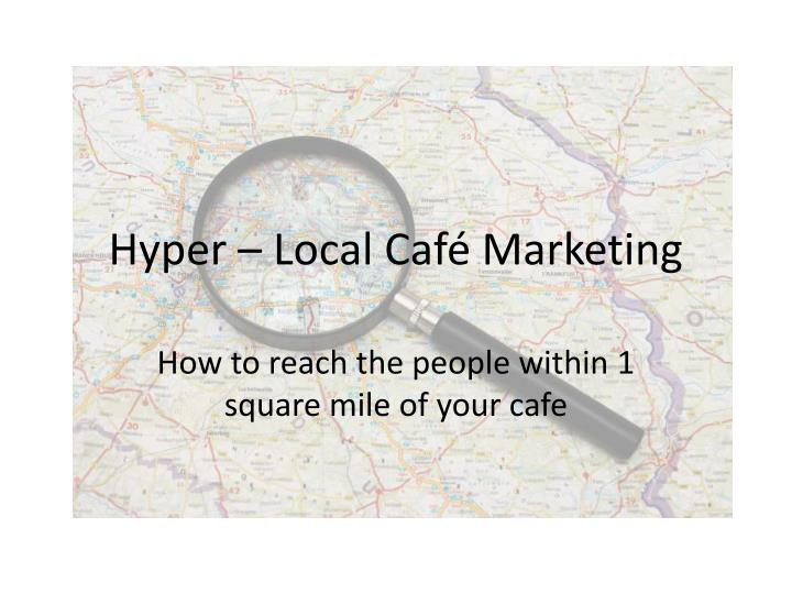 Hyper local caf marketing
