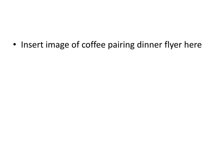 Insert image of coffee pairing dinner flyer here