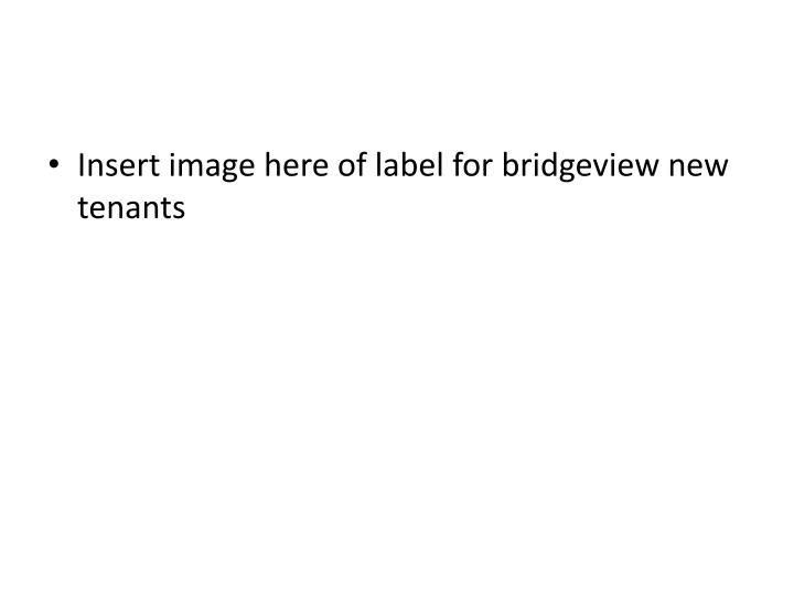 Insert image here of label for bridgeview new tenants