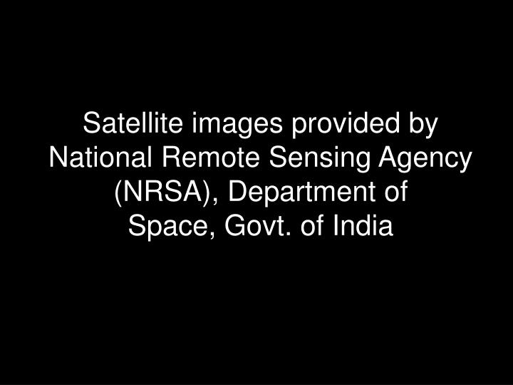 Satellite images provided by national remote sensing agency nrsa department of space govt of india