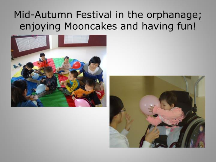 Mid-Autumn Festival in the orphanage; enjoying Mooncakes and having fun!