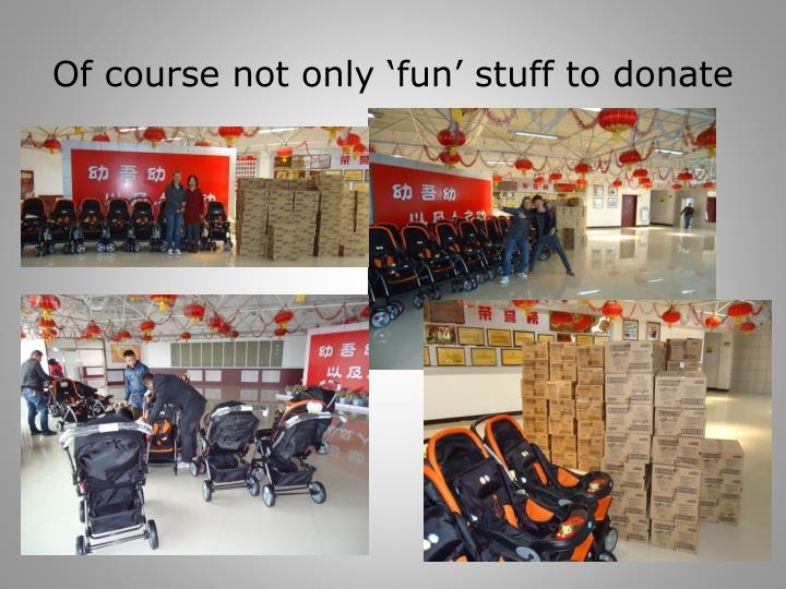Of course not only 'fun' stuff to donate