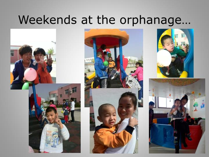 Weekends at the orphanage…