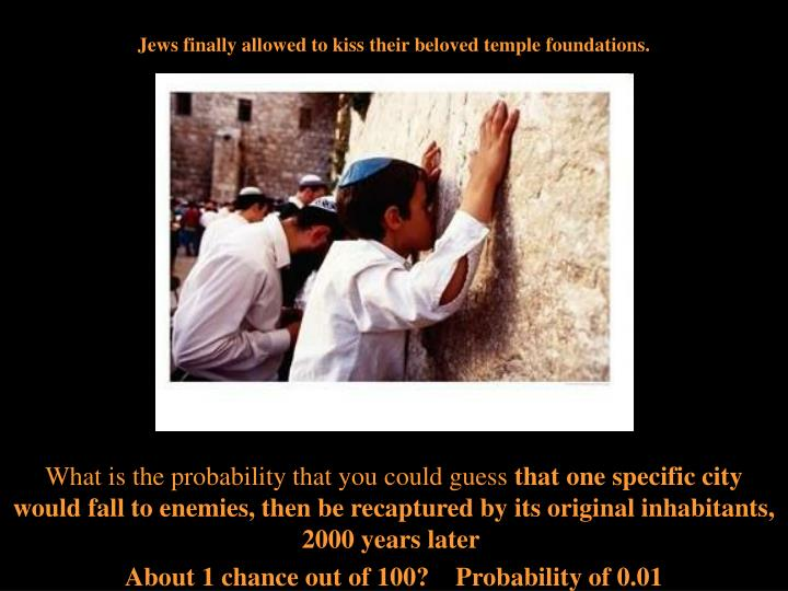 Jews finally allowed to kiss their beloved temple foundations.