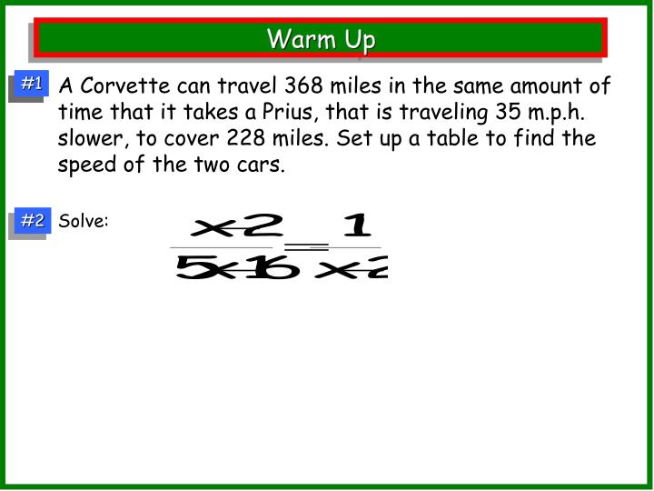 A Corvette can travel 368 miles in the same amount of time that it takes a Prius, that is traveling 35 m.p.h. slower, to cover 228 miles. Set up a table to find the speed of the two cars.