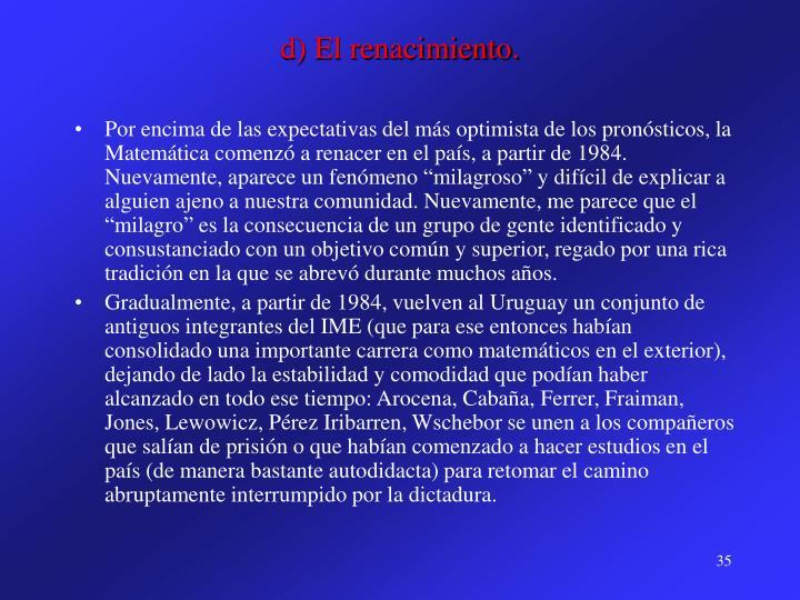 d) El renacimiento.
