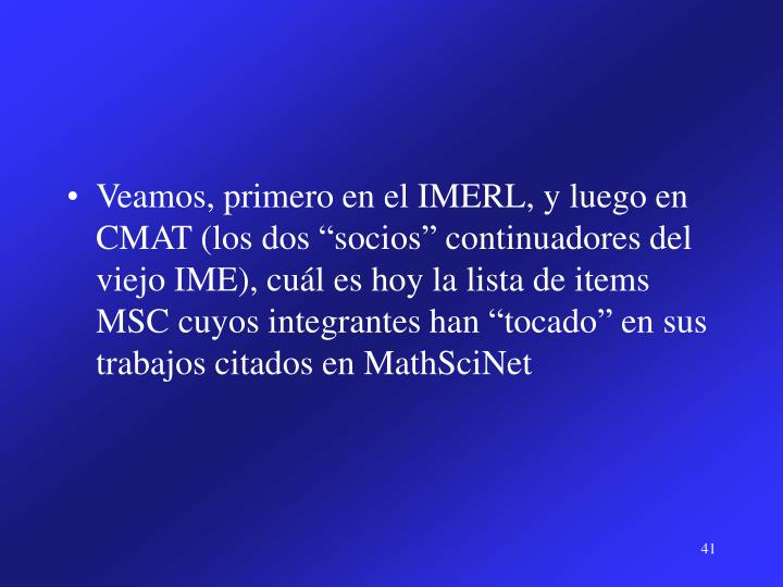 """Veamos, primero en el IMERL, y luego en CMAT (los dos """"socios"""" continuadores del viejo IME), cuál es hoy la lista de items MSC cuyos integrantes han """"tocado"""" en sus trabajos citados en MathSciNet"""