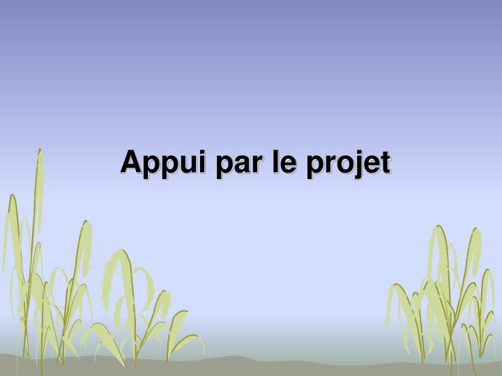 Appui par le projet