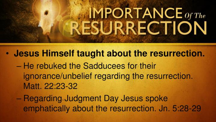 Jesus Himself taught about the resurrection.