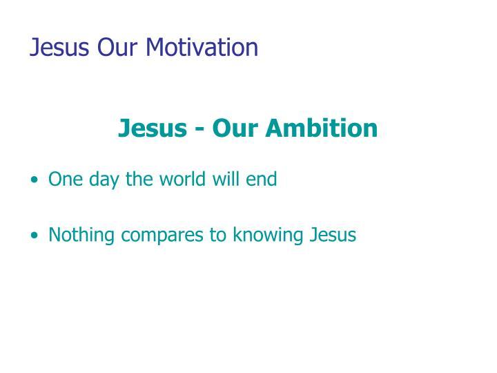 Jesus Our Motivation