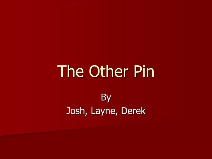 The other pin