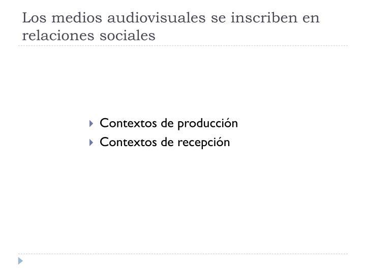 Los medios audiovisuales se inscriben en relaciones sociales